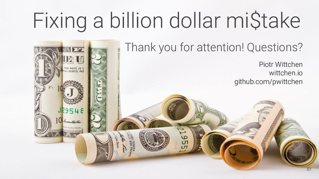 Fixing a billion dollar mi$take Thank you for a...