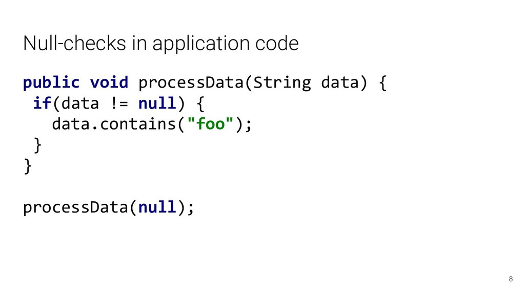 Null-checks in application code public void pro...