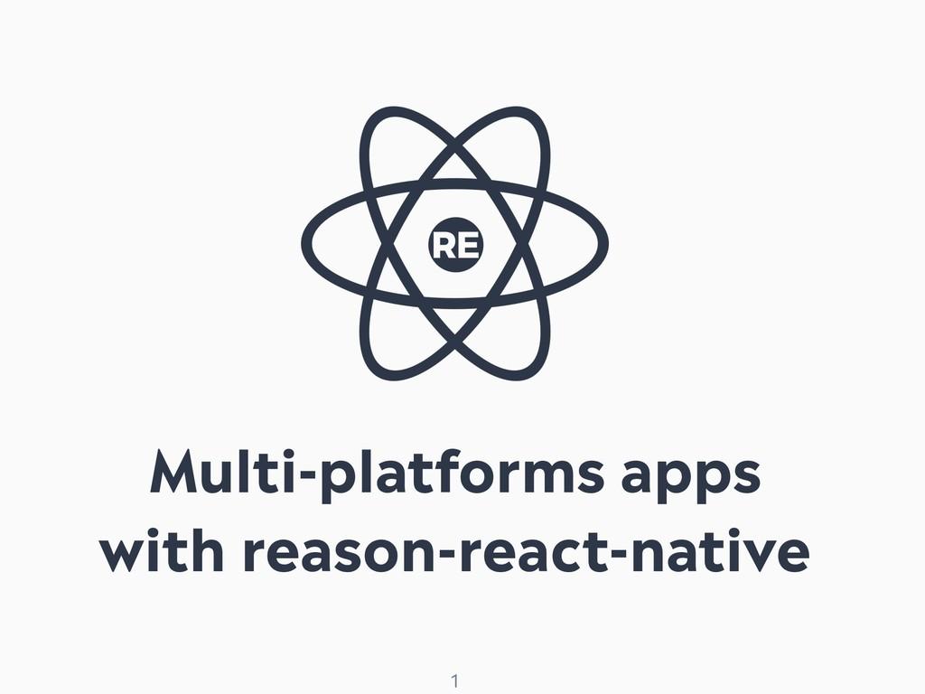 ! 1 Multi-platforms apps with reason-react-nati...