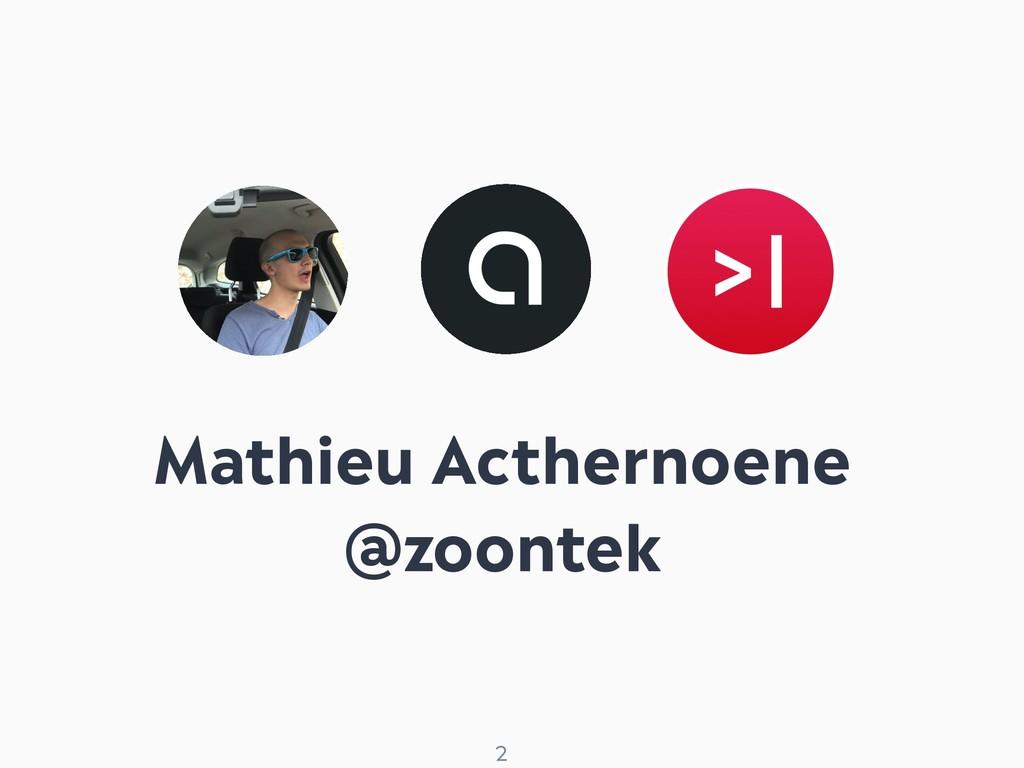 ! 2 Mathieu Acthernoene @zoontek
