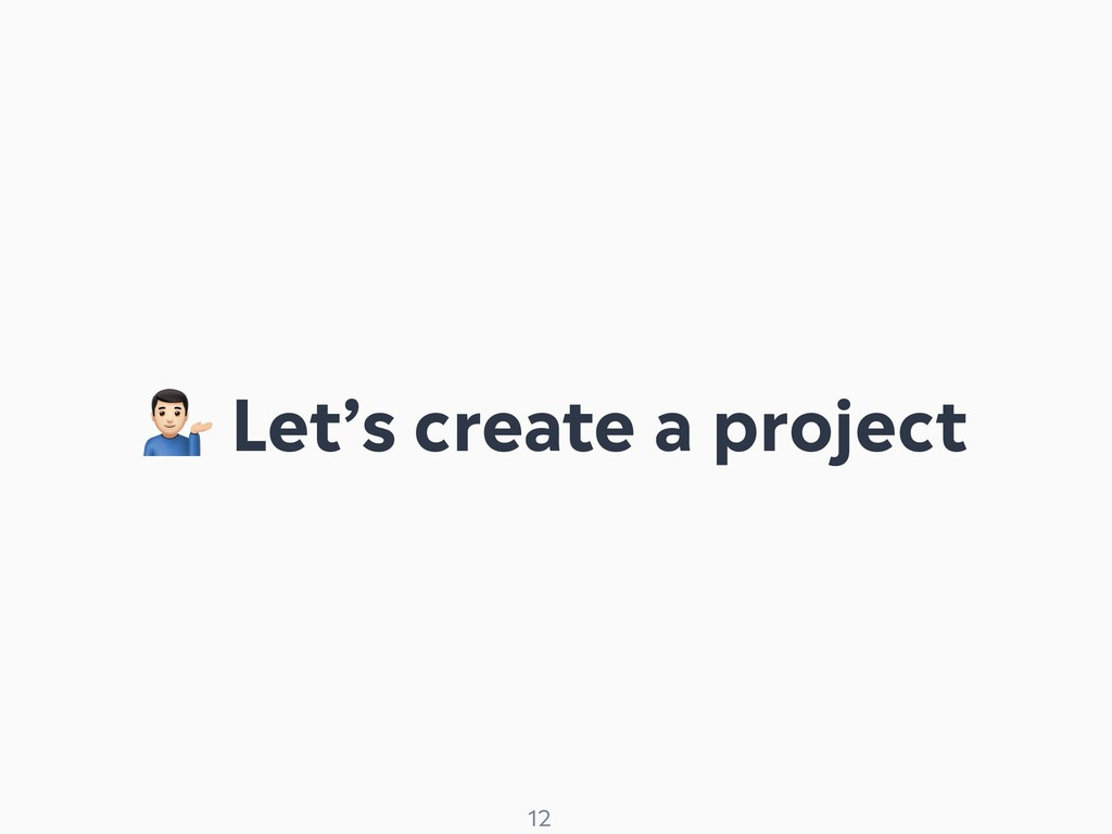 ! 12 $ Let's create a project