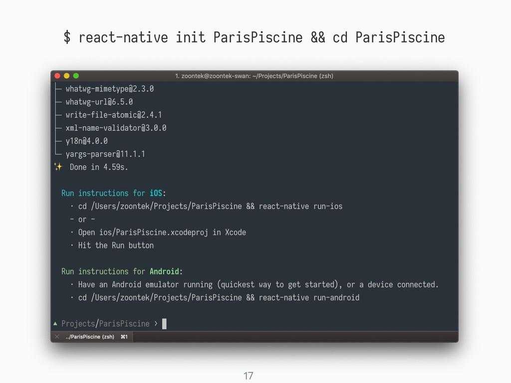 ! 17 $ react-native init ParisPiscine && cd Par...