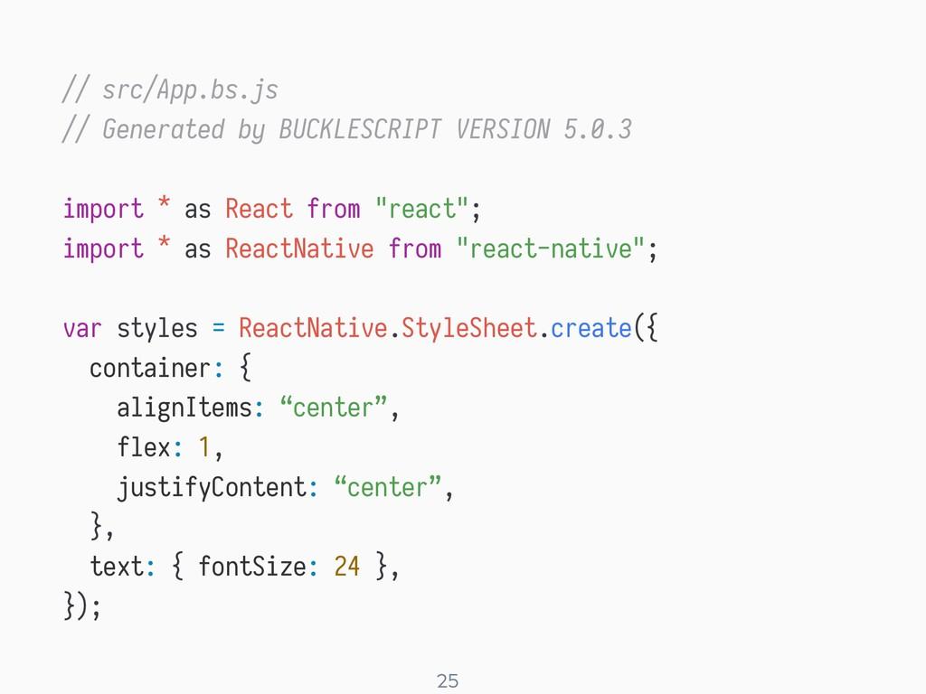 ! 25 // src/App.bs.js // Generated by BUCKLESCR...