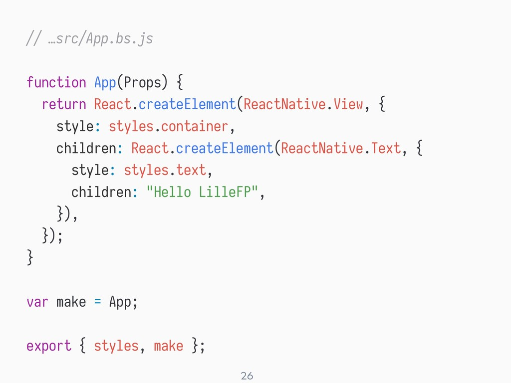 ! 26 // …src/App.bs.js function App(Props) { re...