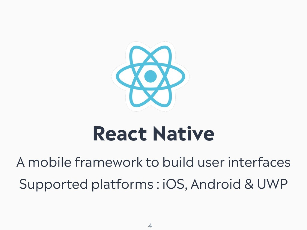 ! 4 React Native A mobile framework to build us...