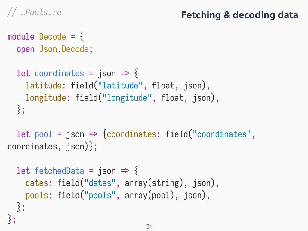 ! 31 // …Pools.re module Decode = { open Json.D...