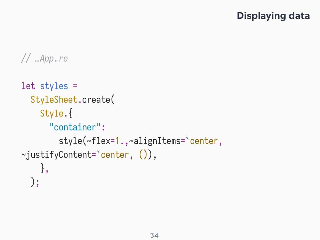 ! 34 // …App.re let styles = StyleSheet.create(...