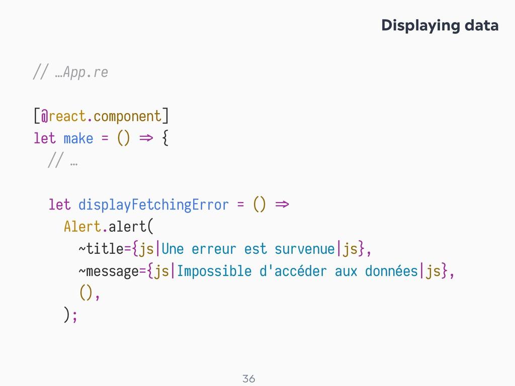 ! 36 // …App.re [@react.component] let make = (...