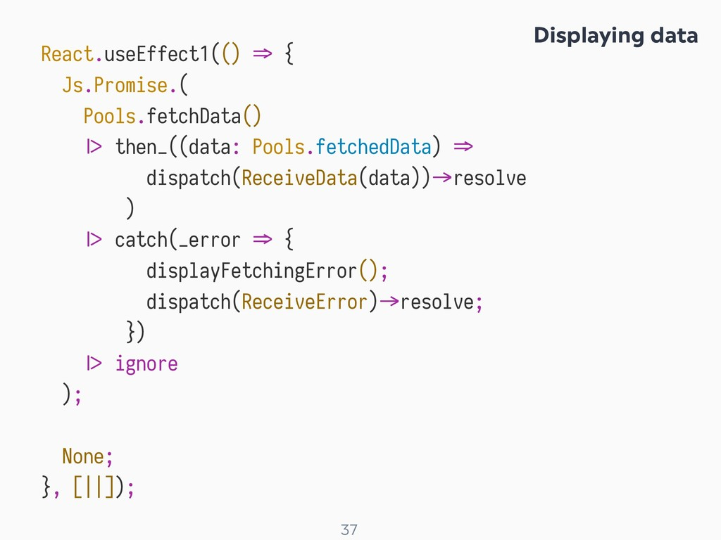 ! 37 React.useEffect1(() X> { Js.Promise.( Pool...