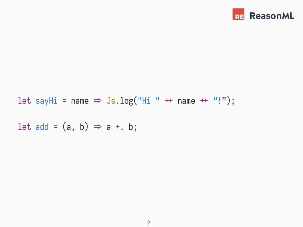"! 9 ReasonML let sayHi = name X> Js.log(""Hi "" Z..."