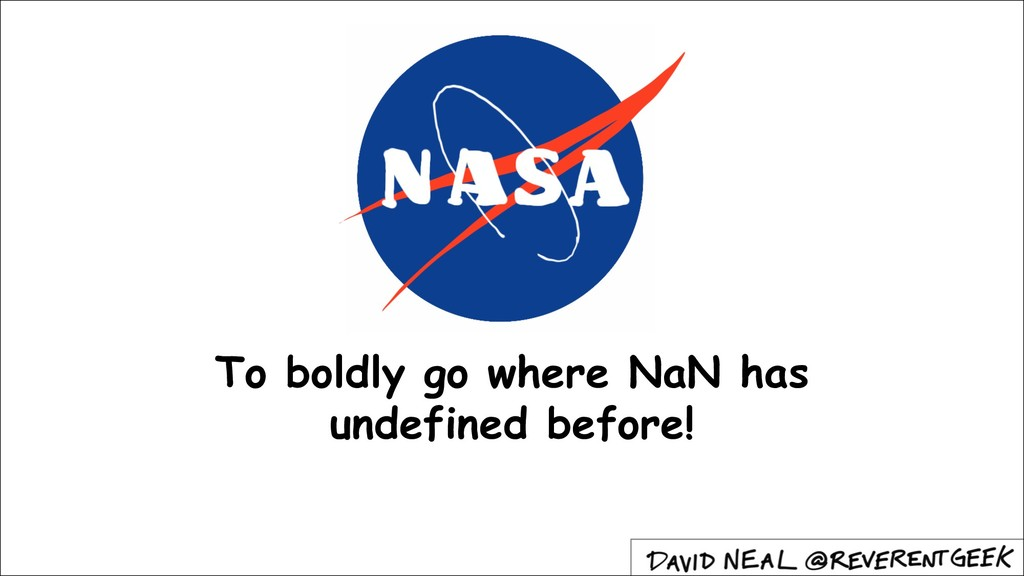 To boldly go where NaN has undefined before!