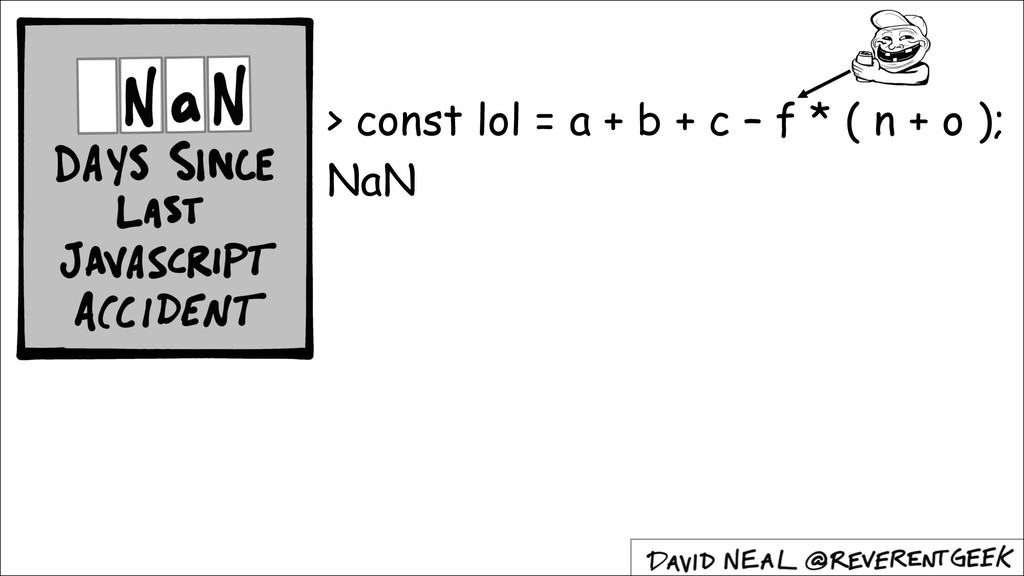 > const lol = a + b + c – f * ( n + o ); NaN