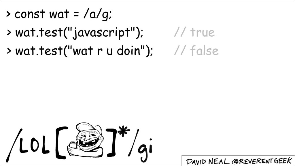"> wat.test(""javascript""); // true > wat.test(""w..."