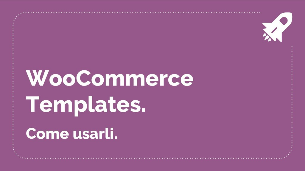 WooCommerce Templates. Come usarli.
