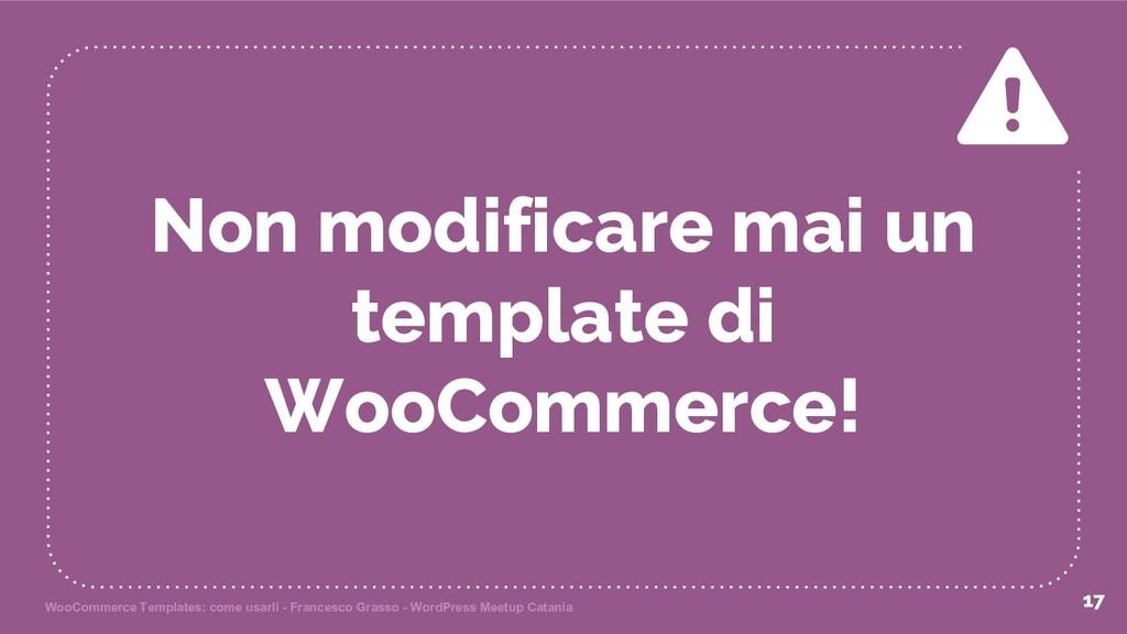 Non modificare mai un template di WooCommerce! ...