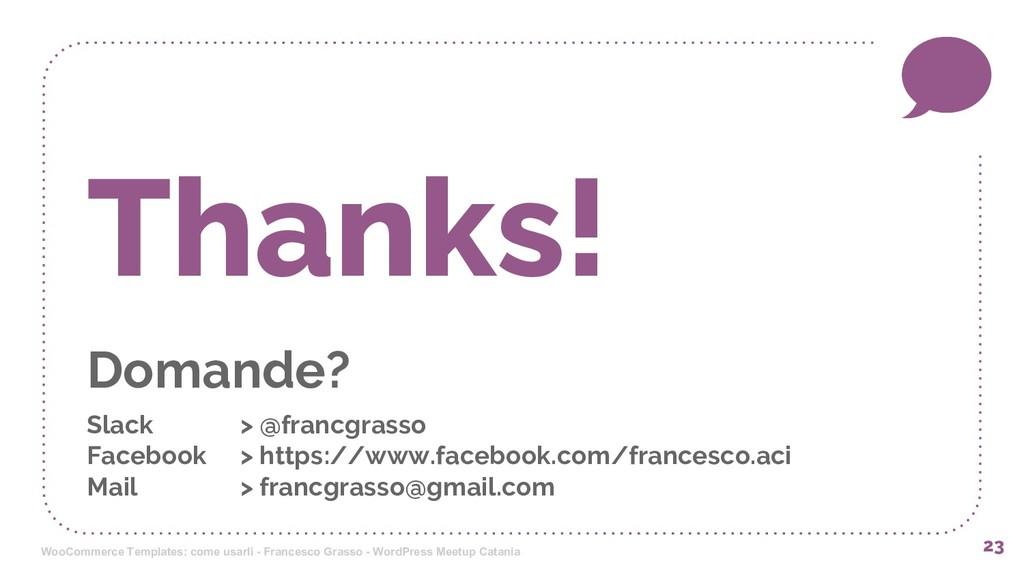 23 Thanks! Domande? Slack > @francgrasso Facebo...