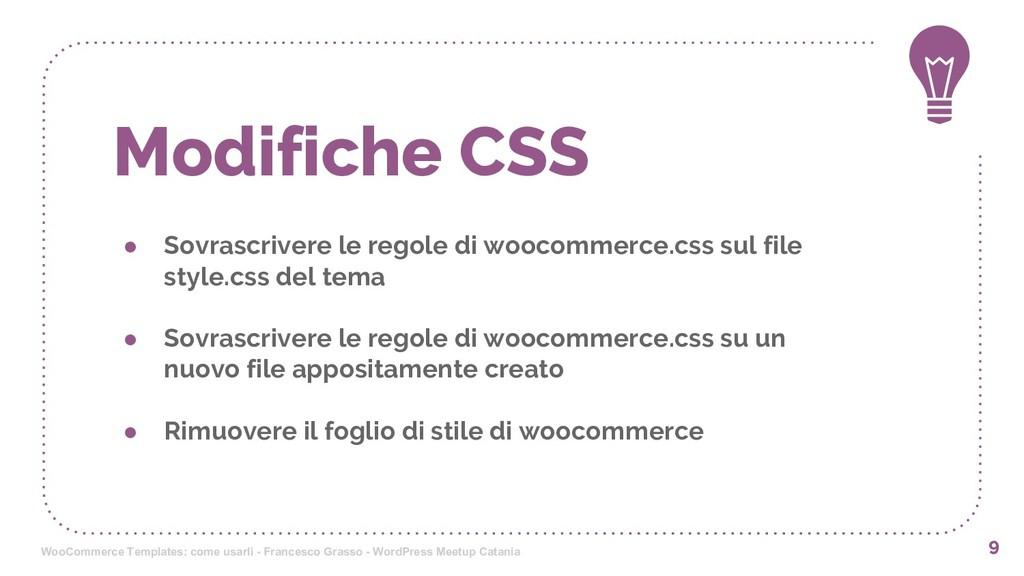 Modifiche CSS ● Sovrascrivere le regole di wooc...