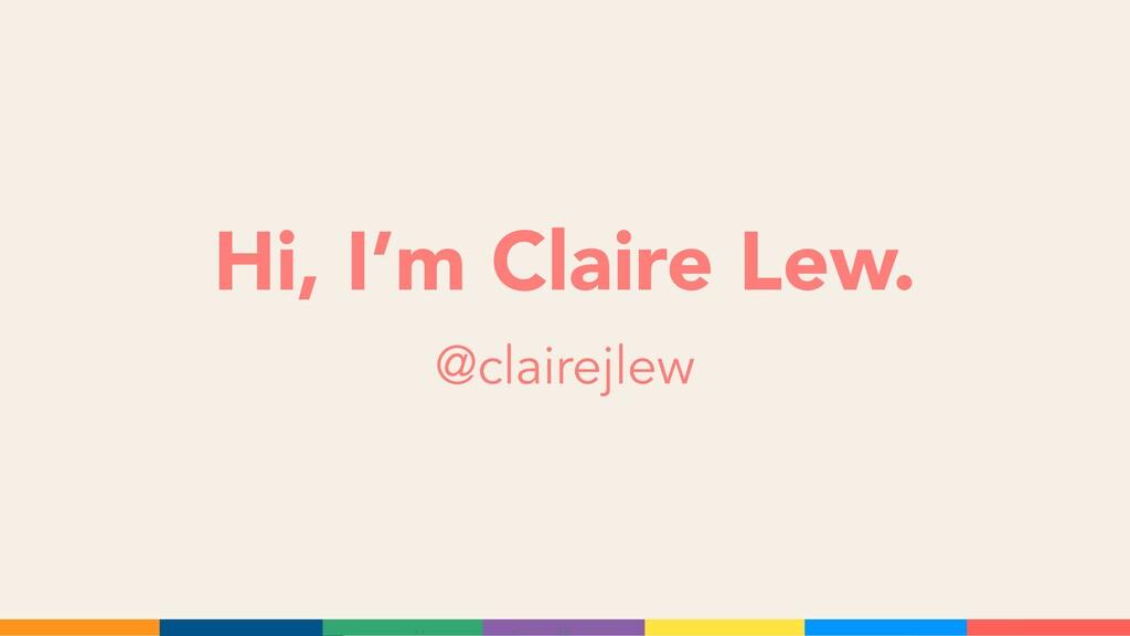 Hi, I'm Claire Lew. @clairejlew