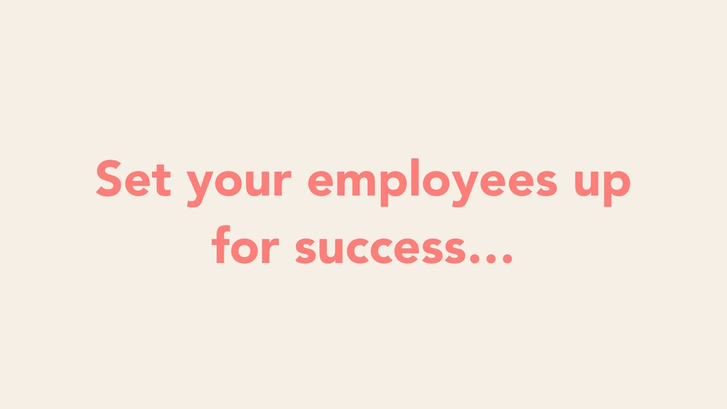 Set your employees up for success…