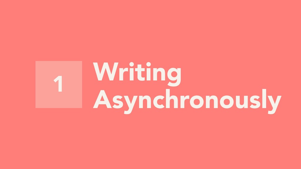 1 Writing Asynchronously