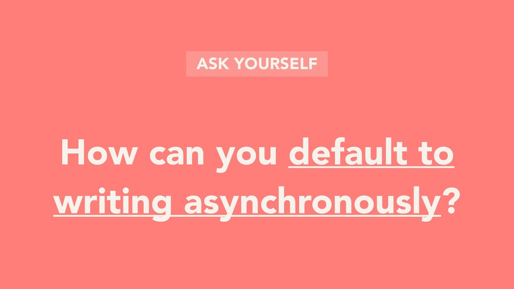 How can you default to writing asynchronously? ...