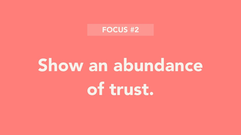 Show an abundance of trust. FOCUS #2
