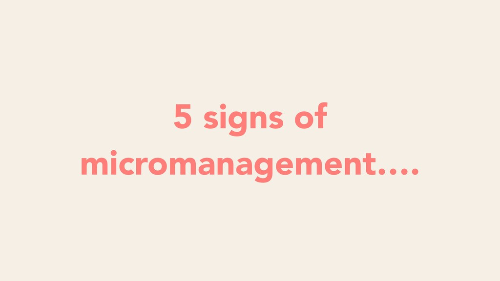 5 signs of micromanagement….