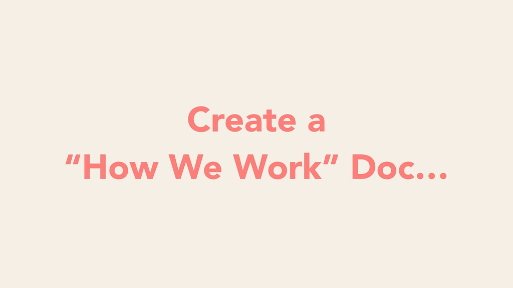 "Create a ""How We Work"" Doc…"