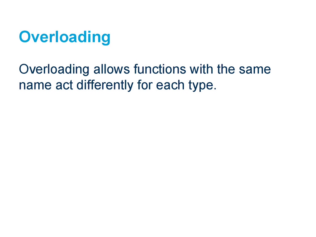 Overloading Overloading allows functions with t...