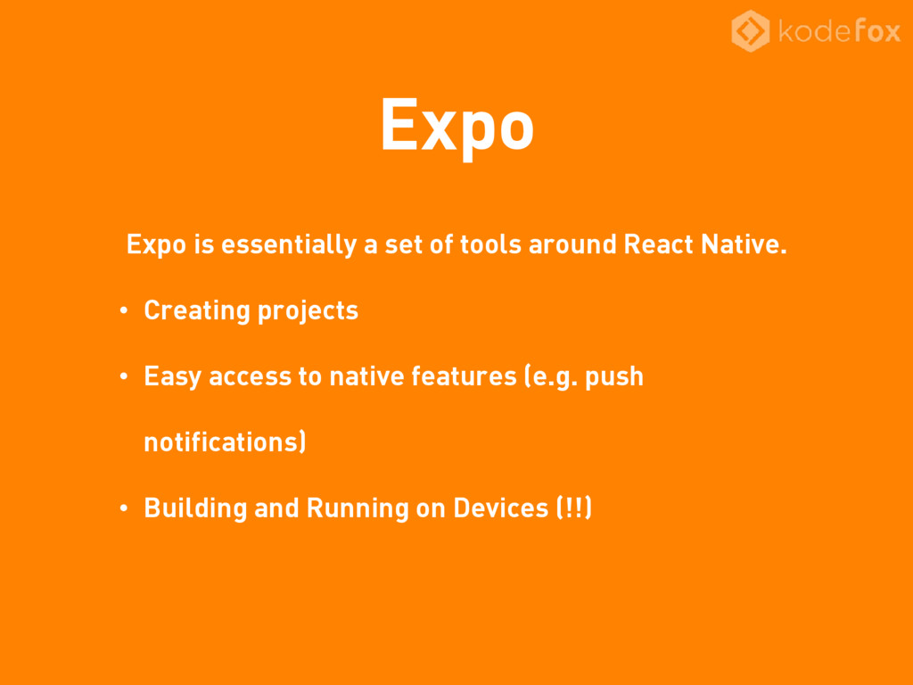 Expo Expo is essentially a set of tools around ...