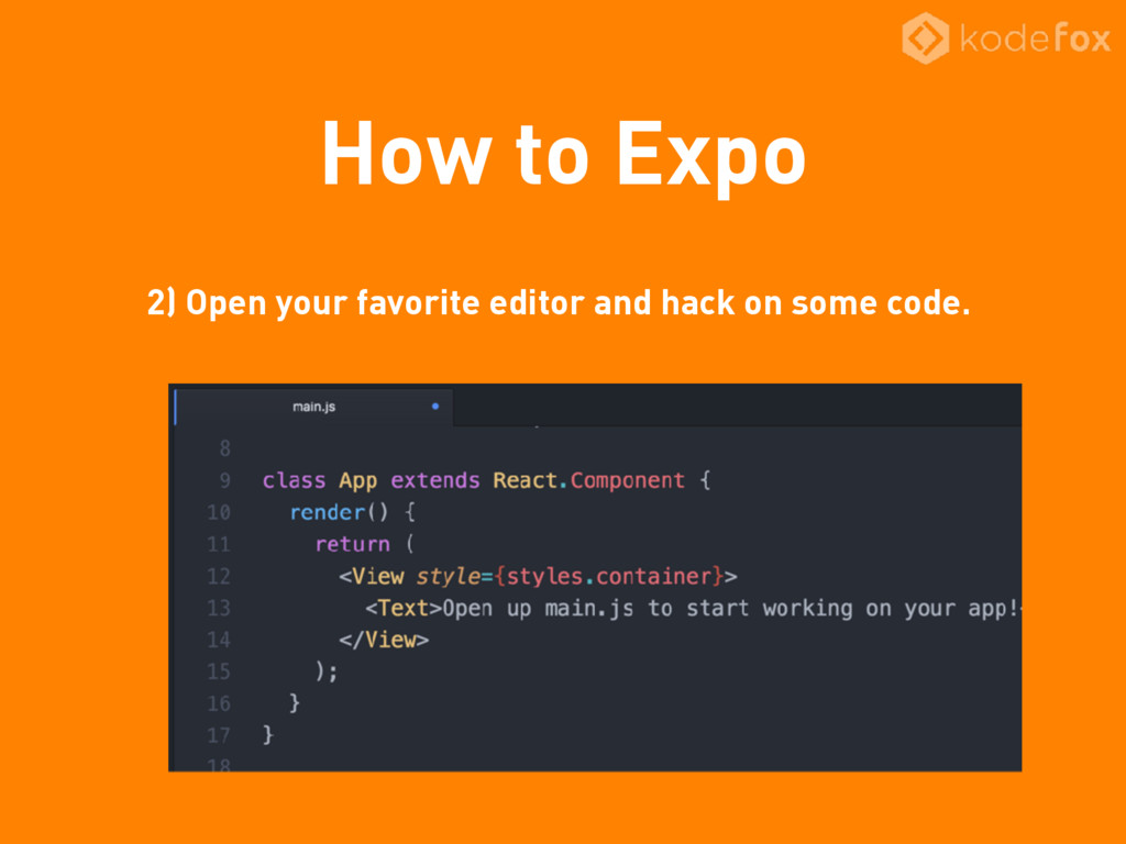 How to Expo 2) Open your favorite editor and ha...