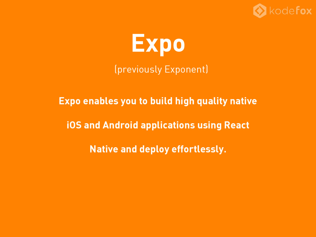 Expo Expo enables you to build high quality nat...