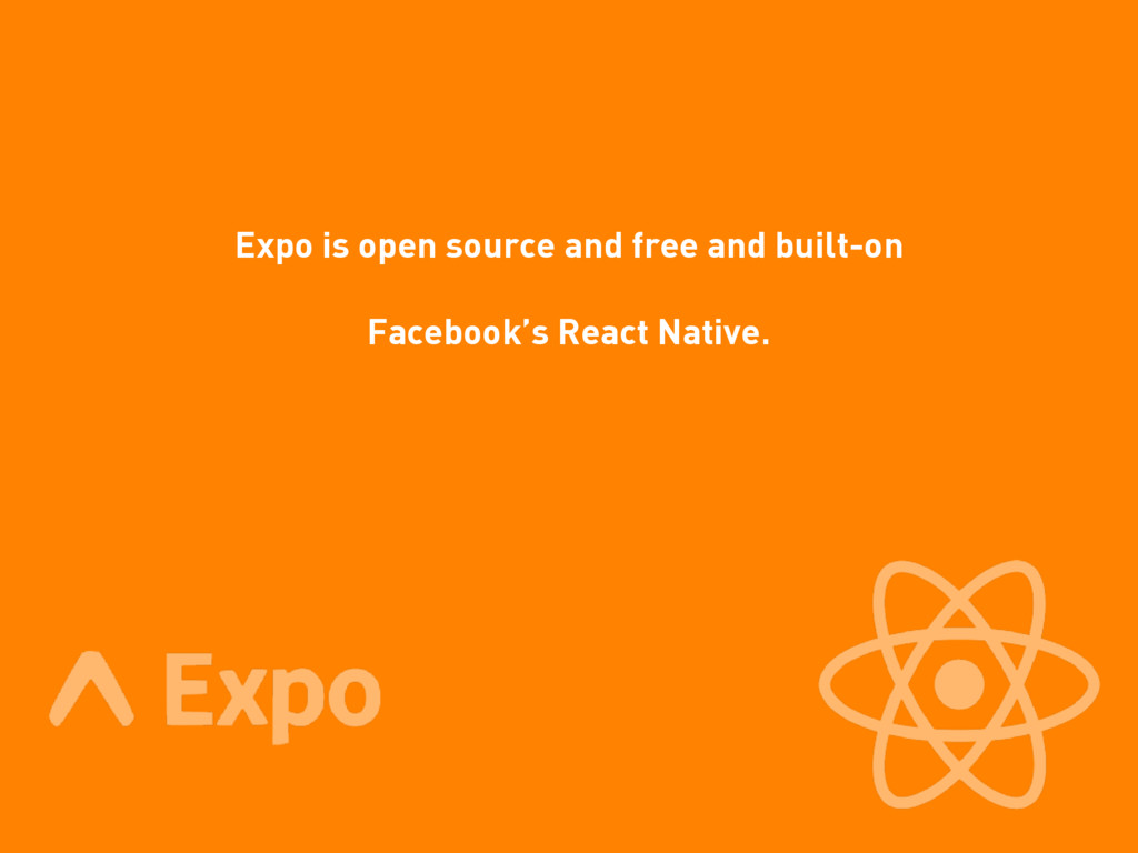 Expo is open source and free and built-on Faceb...