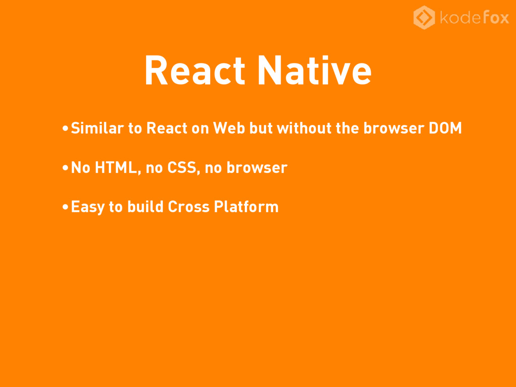 React Native •Similar to React on Web but witho...