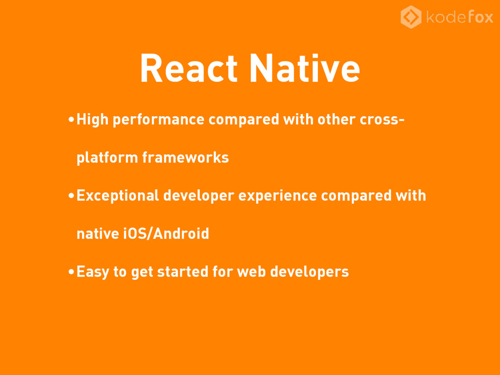 React Native •High performance compared with ot...