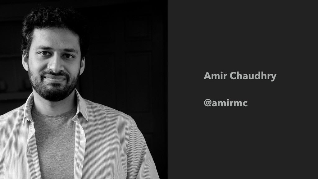 Amir Chaudhry  @amirmc