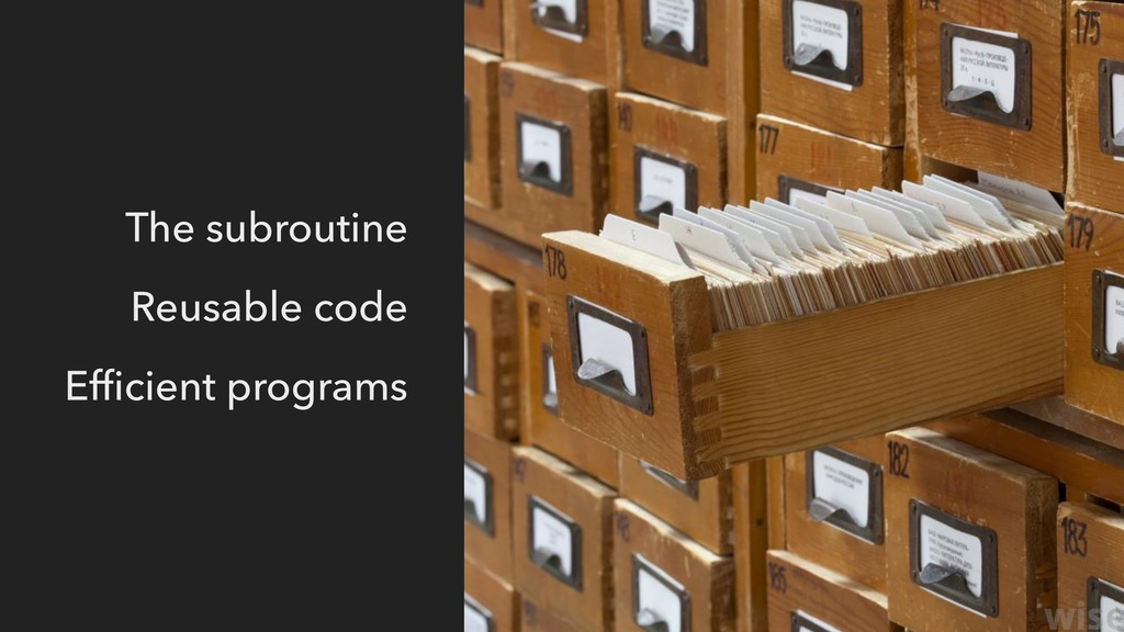 The subroutine Reusable code Efficient programs