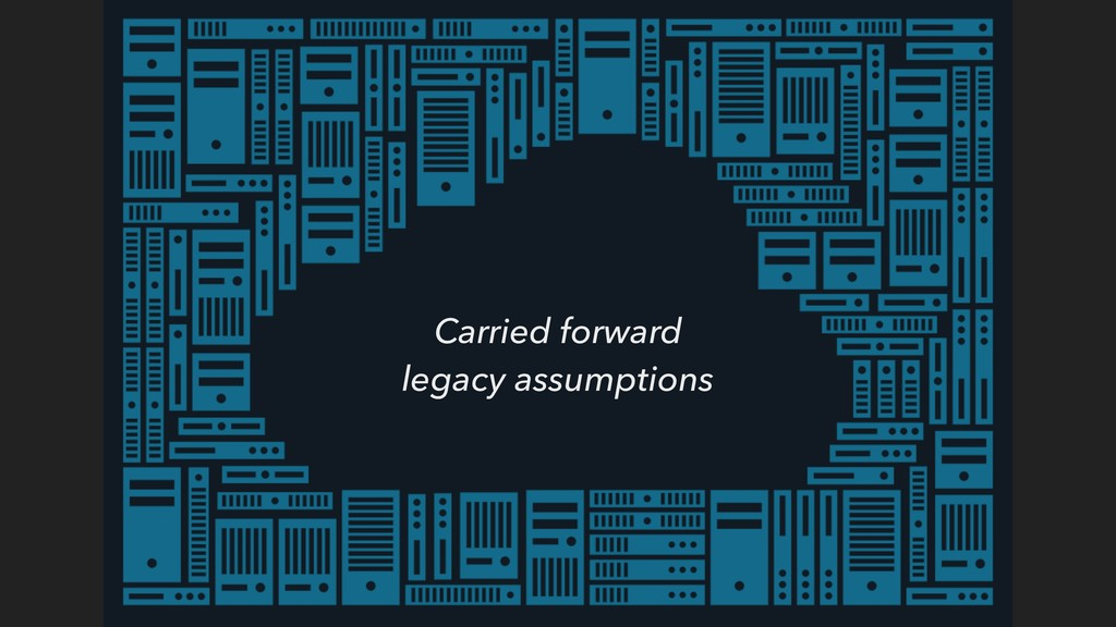 Carried forward legacy assumptions