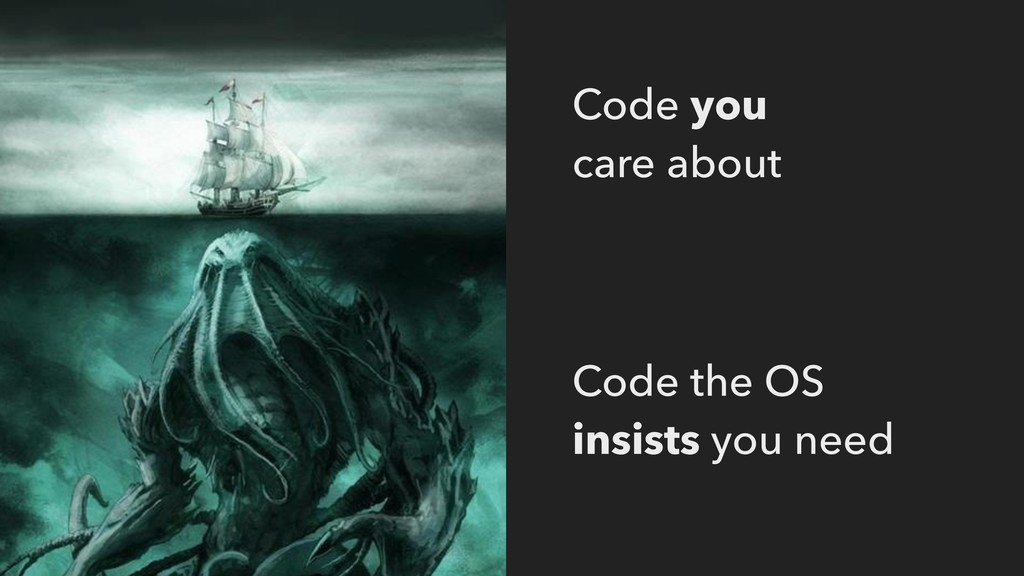 Code you care about Code the OS insists you n...
