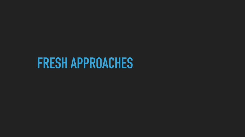 FRESH APPROACHES