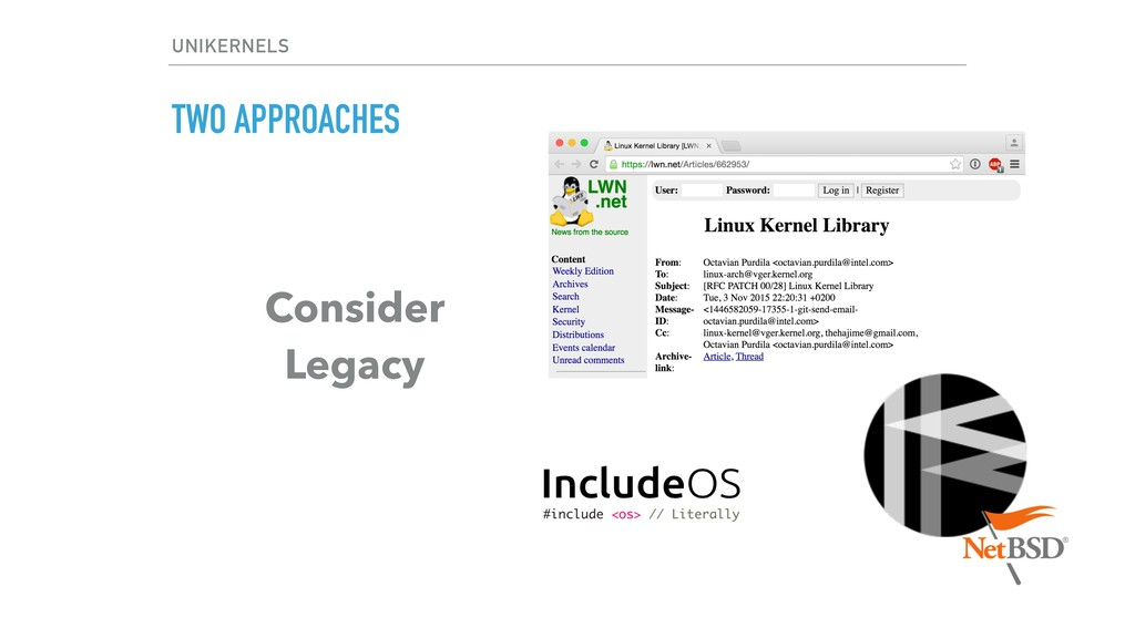 TWO APPROACHES Consider Legacy UNIKERNELS