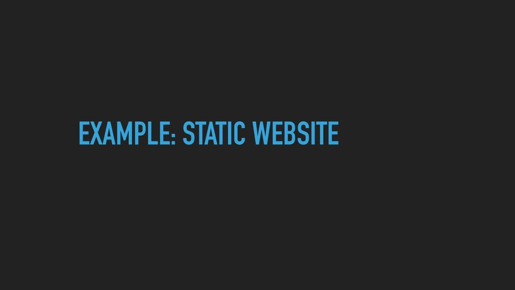 EXAMPLE: STATIC WEBSITE