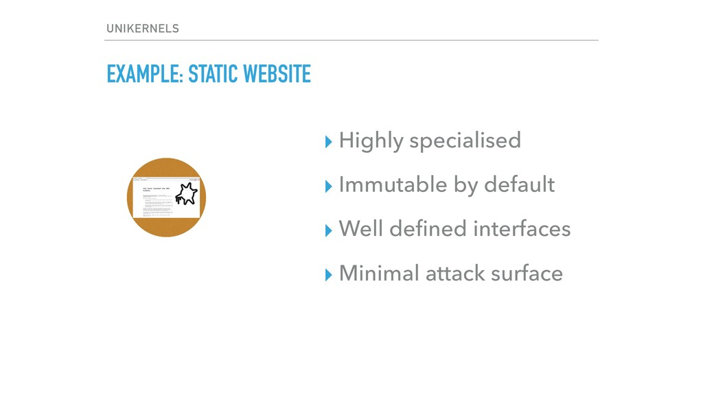 EXAMPLE: STATIC WEBSITE ▸ Highly specialised ▸ ...