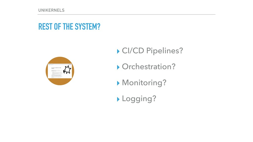 REST OF THE SYSTEM? ▸ CI/CD Pipelines? ▸ Orches...