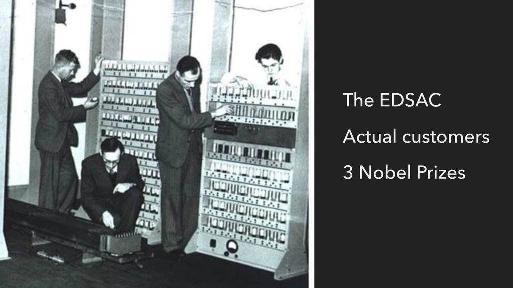 The EDSAC Actual customers 3 Nobel Prizes