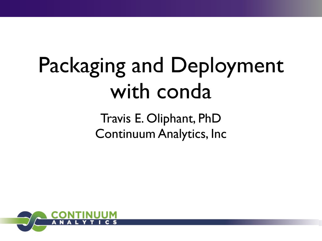 Packaging and Deployment with conda Travis E. O...