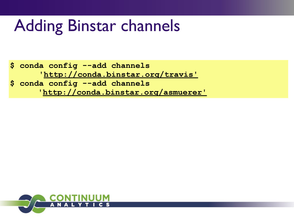 Adding Binstar channels $ conda config --add ch...