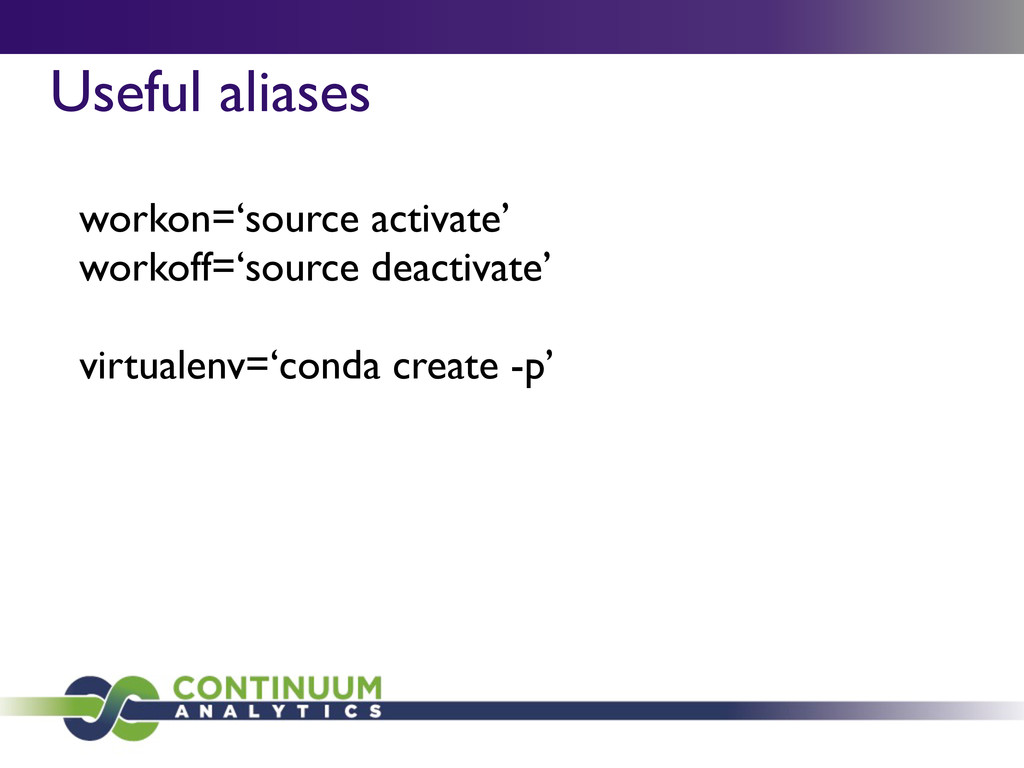 Useful aliases workon='source activate' workoff...