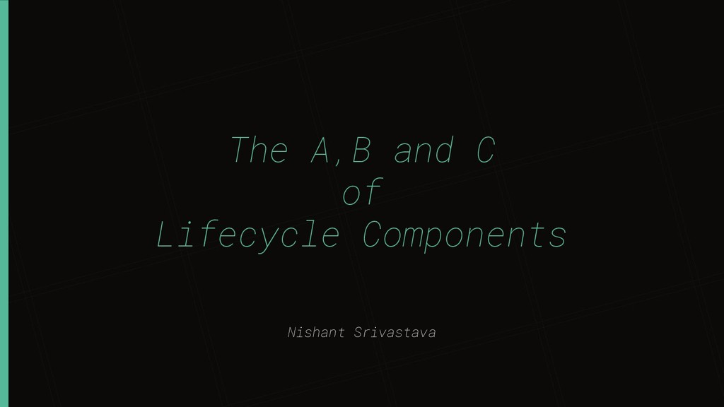 Nishant Srivastava The A,B and C of Lifecycle C...