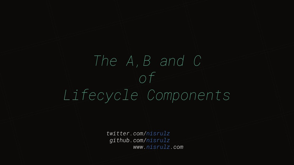 The A,B and C of Lifecycle Components twitter.c...
